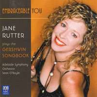 Sean O'Boyle / Jane Rutter / Adelaide Symphony Orchestra - Embraceable You: Jane Rutter Plays The Gershwin Songbook