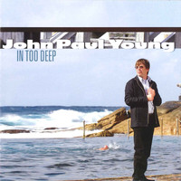John Paul Young - In Too Deep