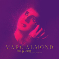 Marc Almond - Trials Of Eyeliner: Anthology 1979-2016