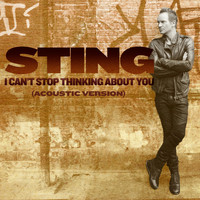 Sting - I Can't Stop Thinking About You (Acoustic Version)