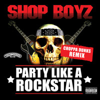 Shop Boyz - Party Like A Rockstar (Choppa Dunks Remix [Explicit])