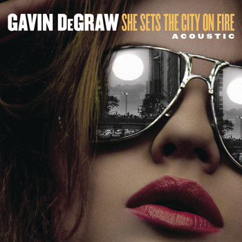Gavin DeGraw - She Sets The City On Fire (Acoustic)