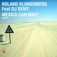 Roland Klinkenberg - Mexico Can Wait  (feat. DJ Remy) (Remixes)