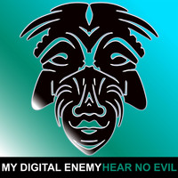 My Digital Enemy - Hear No Evil