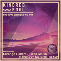 Kindred Soul - The Love You Give To Me