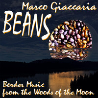 Marco Giaccaria - Beans: Border Music from the Woods of the Moon