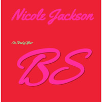 Nicole Jackson - I'm Tired of Your BS
