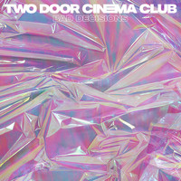 Two Door Cinema Club - Bad Decisions (Radio Edit)
