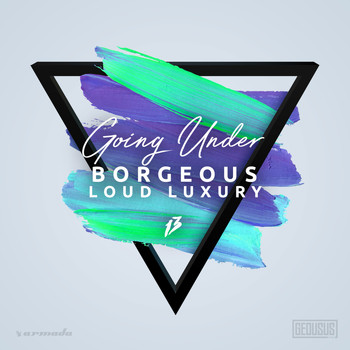 Borgeous & Loud Luxury - Going Under