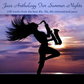 Various Artists - Jazz Antology for Summer Nights (100 Tracks from the Best 40S, 50S, 60S International Jazz)