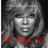 B Angie B - I Wanna Be: Remixes