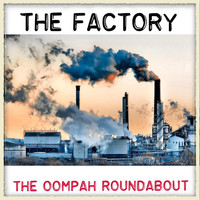 The Oompah Roundabout - The Factory