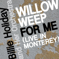 Billie Holiday And Her Orchestra - Willow Weep for Me (Live in Monterey)