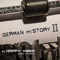 DJ HAPPY VIBES feat. Jazzmin - DJ Happy Vibes feat. Jazzmin - German History II