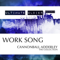 Cannonball Adderley - Ultimate Oldies: Work Song (Cannonball Adderley - The Collection)