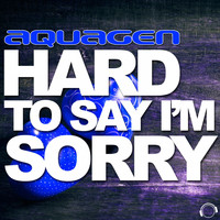 Aquagen - Hard to Say I'm Sorry (The House & Electro Remixes)