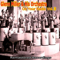 Glenn Miller And His Orchestra - On Your Radio Vol. 3