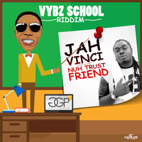 Jah Vinci - Nuh Trust Friend - Single (Vybz School Riddim)