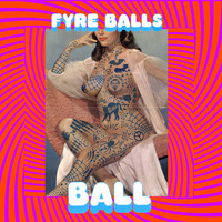 Ball - Fyre Balls (Explicit)