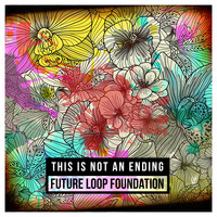 Future Loop Foundation - This Is Not an Ending