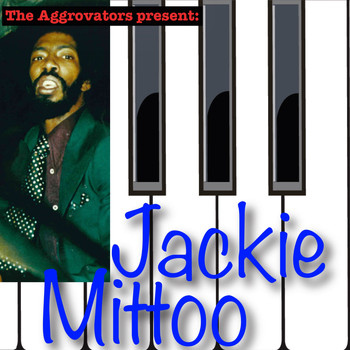 Jackie Mittoo - The Aggrovators Present: Jackie Mittoo