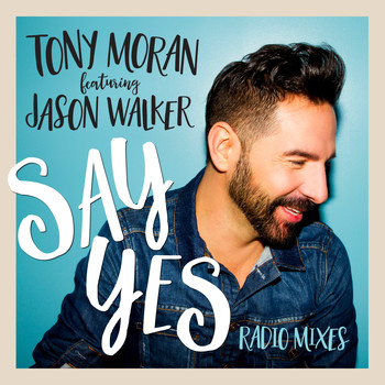 Tony Moran & Jason Walker - Say Yes (Radio Mixes)