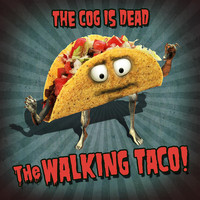 The Cog is Dead - The Walking Taco
