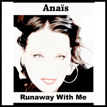 Anaïs - Runaway with Me