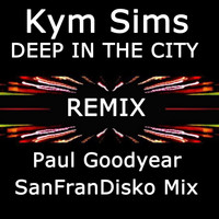 Kym Sims - Deep in the City (Remix) [Paul Goodyear Sanfrandisko Mix]