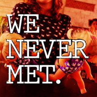 We Never Met - Come Play