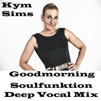 Kym Sims - Good Morning (Soulfunktion Deep Vocal Mix)