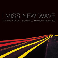 Matthew Good - I Miss New Wave: Beautiful Midnight Revisited - EP (Explicit)