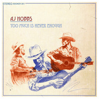AJ Hobbs - Too Much Is Never Enough