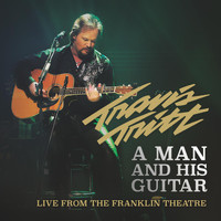 Travis Tritt - A Man and His Guitar (Live from the Franklin Theatre)