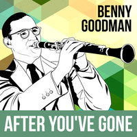 Benny Goodman Trio - After You've Gone
