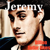 Jeremy - Billion Dollar Blues