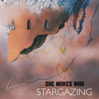 She Makes War - Stargazing