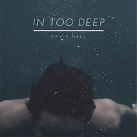David Hall - In Too Deep