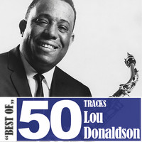 Lou Donaldson - Best Of - 50 Tracks