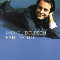 Michel Delpech - Fan de toi