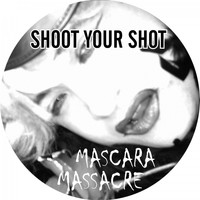 Mascara Massacre - Shoot Your Shot