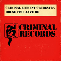 Criminal Element Orchestra - House Time Anytime