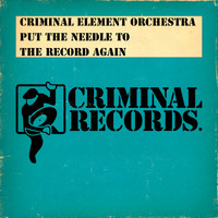 Criminal Element Orchestra - Put The Needle To The Record Again