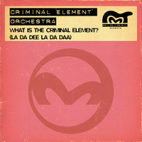 Criminal Element Orchestra - What Is The Criminal Element? (La Da Dee La Da Daa)