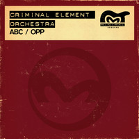 Criminal Element Orchestra - ABC / OPP