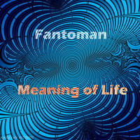 Fantoman - Meaning of Life