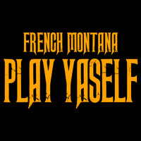 French Montana - Play Yaself (Explicit)