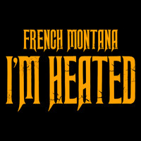 French Montana - I'm Heated (Explicit)