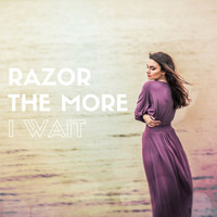 Razor - The More I Wait