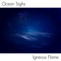 Igneous Flame - Ocean Sighs